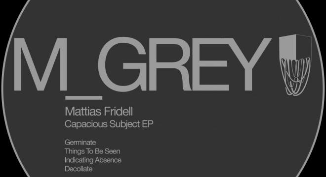 [Preview] Mattias Fridell – Capacious Subject EP