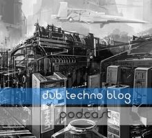 Dub Techno Blog Podcast 006 – Showcasing the finest deep electronic music each month