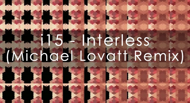 [Free Dub Techno] i15 – Interless (Michael Lovatt Remix)