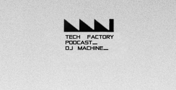[Dub Techno Mix] Tech Factory Podcast 003  – Machine