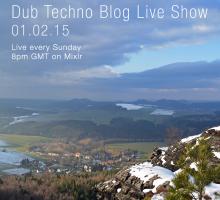 Dub Techno Blog Live Show 029 – Mixlr – 01.02.15