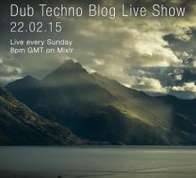 Dub Techno Blog Live Show 032 – Mixlr – 22.02.15