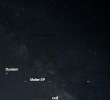Duckem – Matter EP [Cut Records]