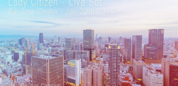 [Deep House Mix] Lady Citizen Live set at Bar End, Osaka – Jan 29th 2014