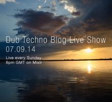 Dub Techno Blog Live Show 010 – Mixlr – 07.09.14