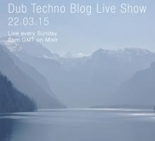 Dub Techno Blog Live Show 036 – Mixlr – 22.03.15