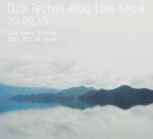 Dub Techno Blog Live Show 057 – Mixlr – 20.09.15