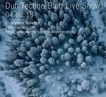 Dub Techno Blog Live Show 119 – 04.02.18